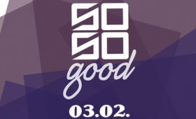 03.02.2018 – So So Good – Party