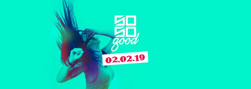 02.02.2019 – So So Good – Party